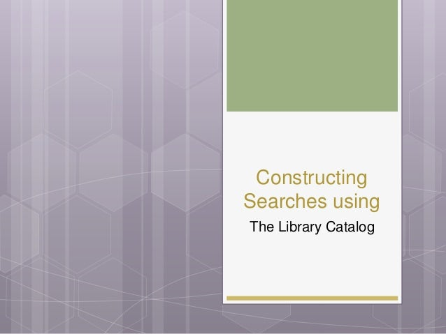 Constructing Searches using The Library Catalog