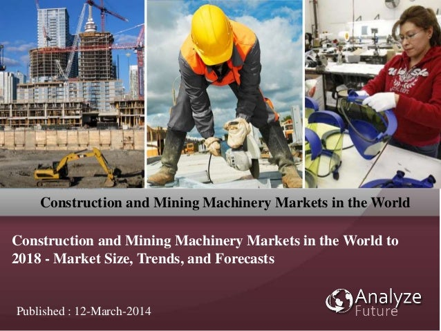 Construction and Mining Machinery Markets in the World to 2018 - Market Size, Trends, and Forecasts Construction and Minin...