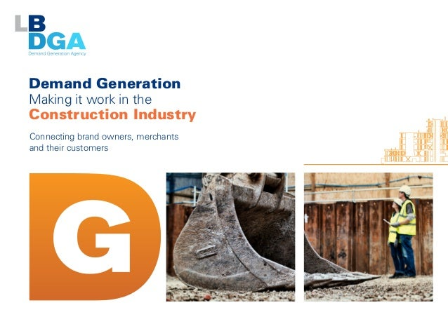 Demand Generation Making it work in the Construction Industry Connecting brand owners, merchants and their customers
