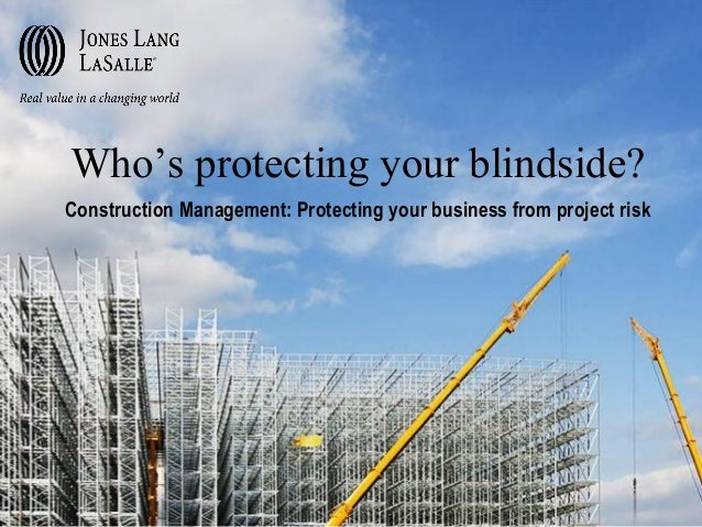 Who's protecting your blindside? Construction Management: Protecting your business from project risk