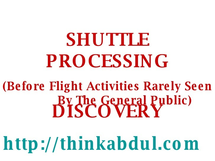 SHUTTLE PROCESSING (Before Flight Activities Rarely Seen  By The General Public) DISCOVERY http://thinkabdul.com