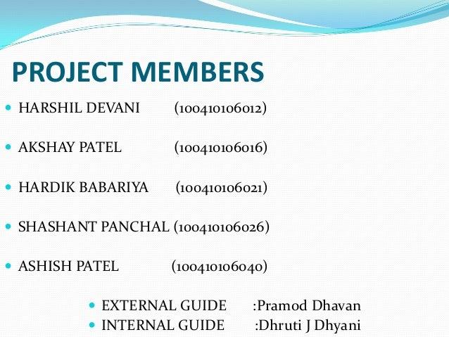 PROJECT MEMBERS  HARSHIL DEVANI  (100410106012)   AKSHAY PATEL  (100410106016)   HARDIK BABARIYA  (100410106021)   SHA...