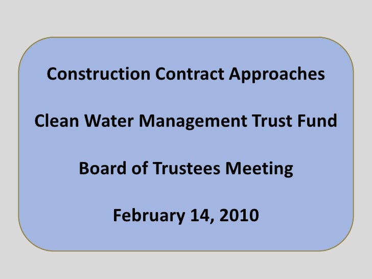 Construction Contract Approaches<br />Clean Water Management Trust Fund<br />Board of Trustees Meeting<br />February 14, 2...