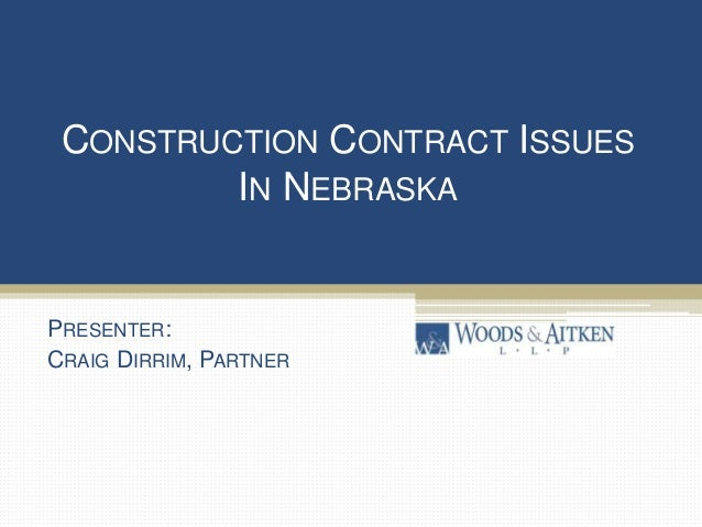 CONSTRUCTION CONTRACT ISSUES IN NEBRASKA PRESENTER: CRAIG DIRRIM, PARTNER