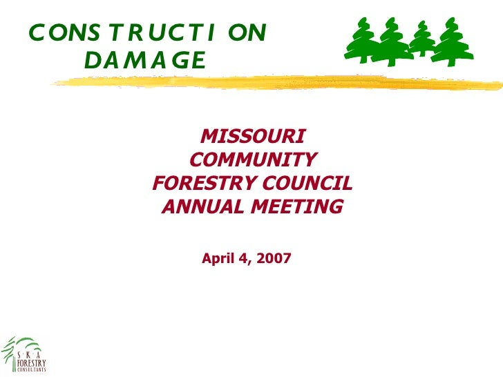 CONSTRUCTION DAMAGE April 4, 2007 MISSOURI COMMUNITY FORESTRY COUNCIL ANNUAL MEETING