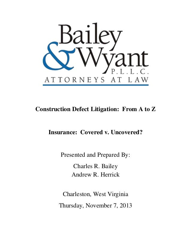 Construction Defect Litigation: From A to Z  Insurance: Covered v. Uncovered?  Presented and Prepared By: Charles R. Baile...