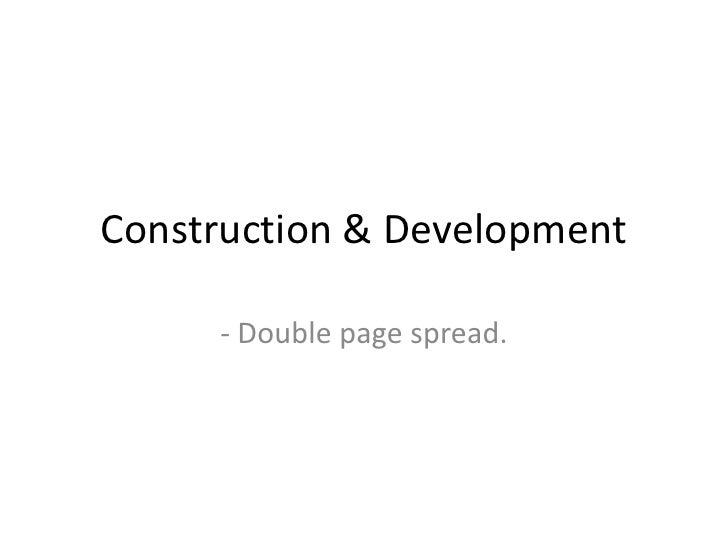 Construction & Development     - Double page spread.