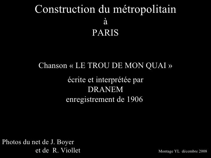 Construction du métropolitain à PARIS Chanson «LE TROU DE MON QUAI» écrite et interprétée par DRANEM enregistrement de 1...