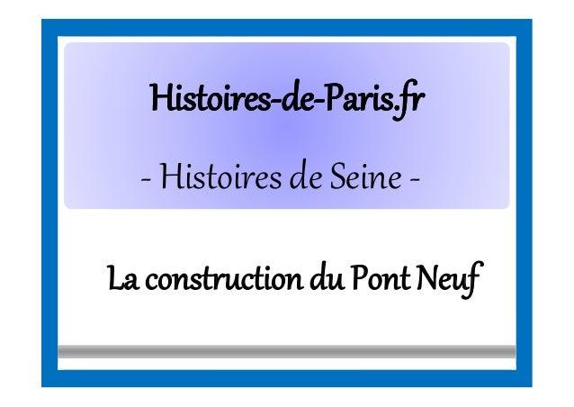 HistoiresHistoires--dede--Paris.frParis.fr - Histoires de Seine - La constructiondu Pont Neuf