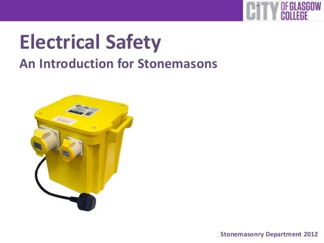Stonemasonry Department 2012 Electrical Safety An Introduction for Stonemasons