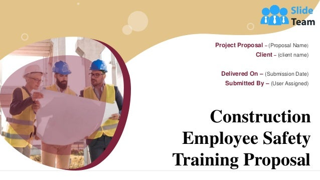 Construction Employee Safety Training Proposal Project Proposal – (Proposal Name) Client – (client name) Delivered On – (S...