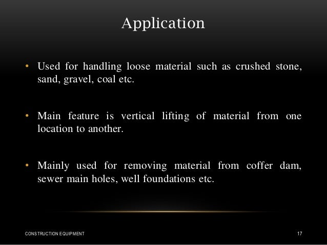 Application • Used for handling loose material such as crushed stone, sand, gravel, coal etc. • Main feature is vertical l...