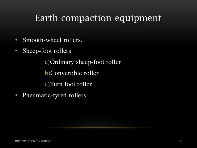 Earth compaction equipment • Smooth-wheel rollers. • Sheep-foot rollers a)Ordinary sheep-foot roller b)Convertible roller ...