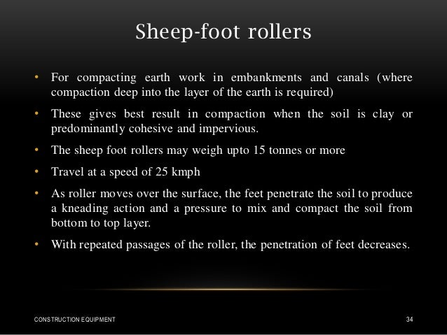Sheep-foot rollers • For compacting earth work in embankments and canals (where compaction deep into the layer of the eart...