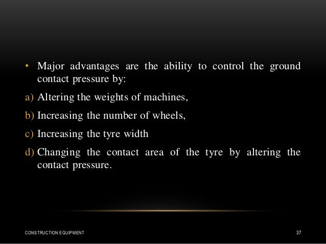 • Major advantages are the ability to control the ground contact pressure by: a) Altering the weights of machines, b) Incr...