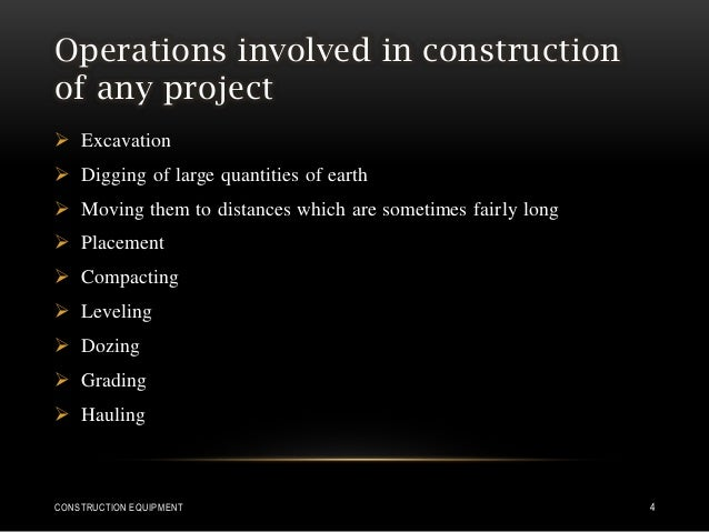 Operations involved in construction of any project  Excavation  Digging of large quantities of earth  Moving them to di...