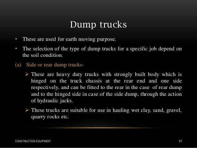 Dump trucks • These are used for earth moving purpose. • The selection of the type of dump trucks for a specific job depen...