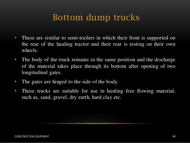 Bottom dump trucks • These are similar to semi-trailers in which their front is supported on the rear of the hauling tract...