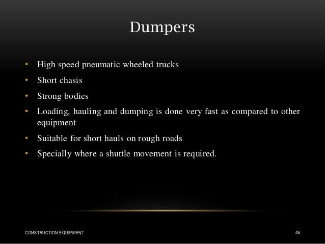 Dumpers • High speed pneumatic wheeled trucks • Short chasis • Strong bodies • Loading, hauling and dumping is done very f...