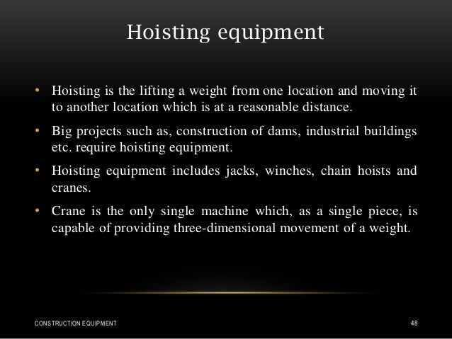 Hoisting equipment • Hoisting is the lifting a weight from one location and moving it to another location which is at a re...