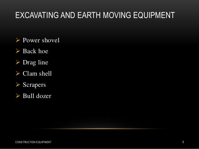 EXCAVATING AND EARTH MOVING EQUIPMENT  Power shovel  Back hoe  Drag line  Clam shell  Scrapers  Bull dozer CONSTRUCT...