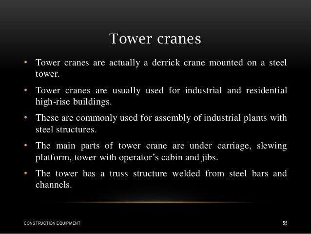 Tower cranes • Tower cranes are actually a derrick crane mounted on a steel tower. • Tower cranes are usually used for ind...