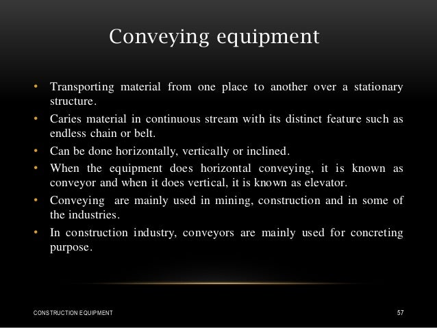 Conveying equipment • Transporting material from one place to another over a stationary structure. • Caries material in co...