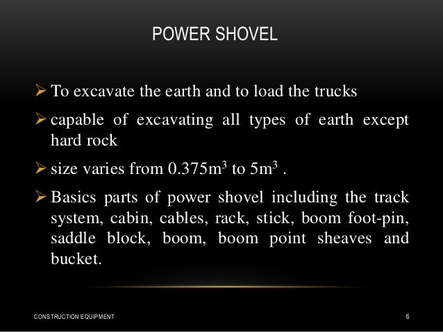 POWER SHOVEL  To excavate the earth and to load the trucks  capable of excavating all types of earth except hard rock  ...