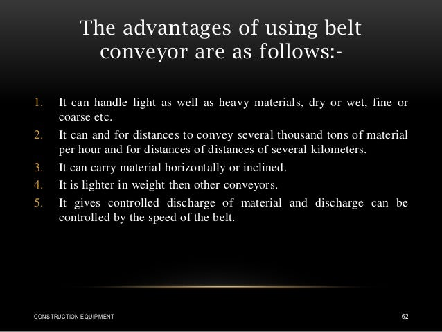 The advantages of using belt conveyor are as follows:- 1. It can handle light as well as heavy materials, dry or wet, fine...
