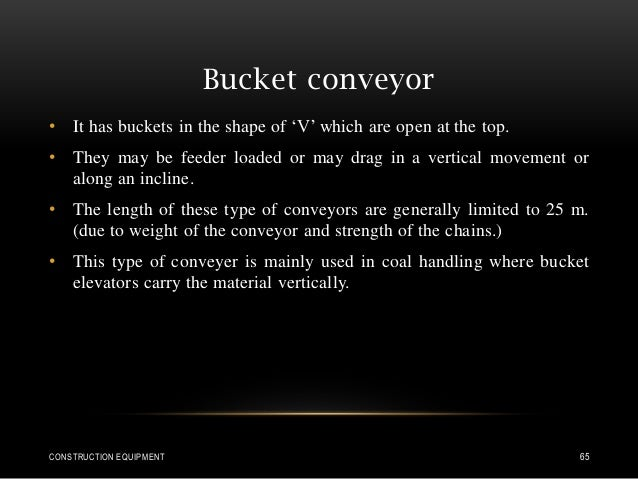 Bucket conveyor • It has buckets in the shape of 'V' which are open at the top. • They may be feeder loaded or may drag in...