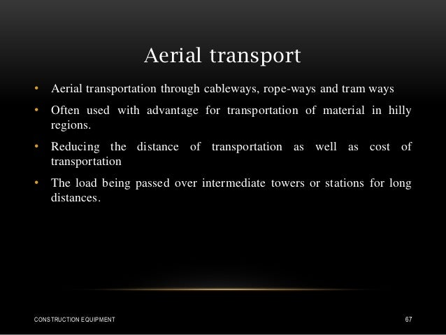 Aerial transport • Aerial transportation through cableways, rope-ways and tram ways • Often used with advantage for transp...