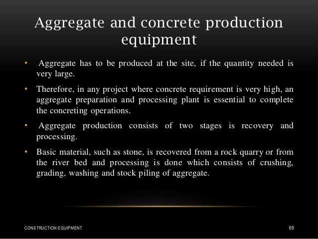 Aggregate and concrete production equipment • Aggregate has to be produced at the site, if the quantity needed is very lar...