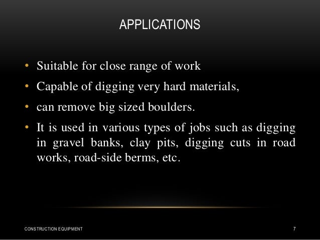APPLICATIONS • Suitable for close range of work • Capable of digging very hard materials, • can remove big sized boulders....