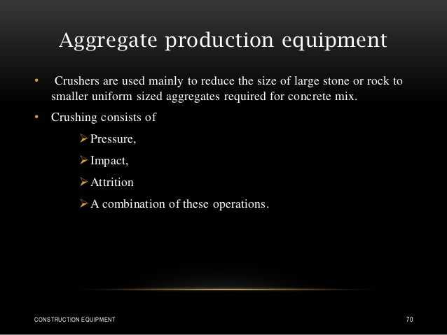 Aggregate production equipment • Crushers are used mainly to reduce the size of large stone or rock to smaller uniform siz...