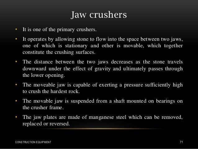 Jaw crushers • It is one of the primary crushers. • It operates by allowing stone to flow into the space between two jaws,...