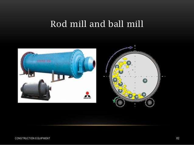 Rod mill and ball mill CONSTRUCTION EQUIPMENT 82