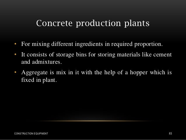 Concrete production plants • For mixing different ingredients in required proportion. • It consists of storage bins for st...