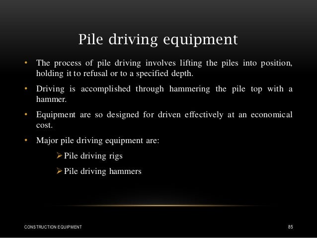 • The process of pile driving involves lifting the piles into position, holding it to refusal or to a specified depth. • D...