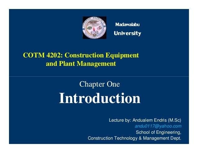Madawalabu Madawalabu University COTM 4202: Construction Equipment and Plant Management Chapter One Introduction Chapter O...