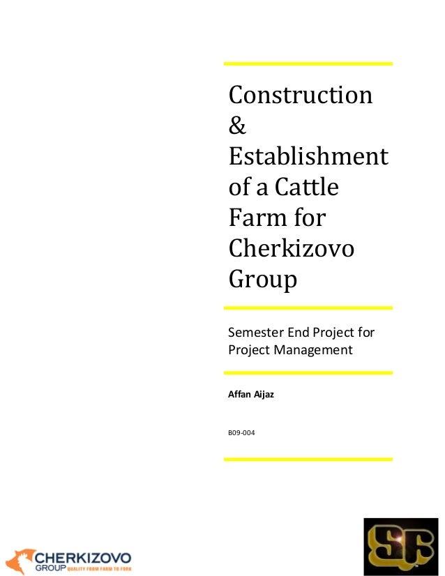 Construction & Establishment of a Cattle Farm for Cherkizovo Group Semester End Project for Project Management Affan Aijaz...