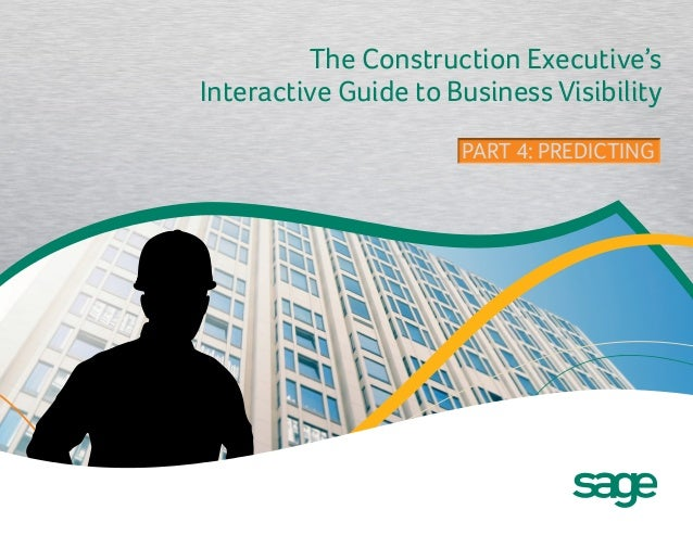 The Construction Executive's Interactive Guide to Business Visibility PART 4: PREDICTINGPART 4: PREDICTING