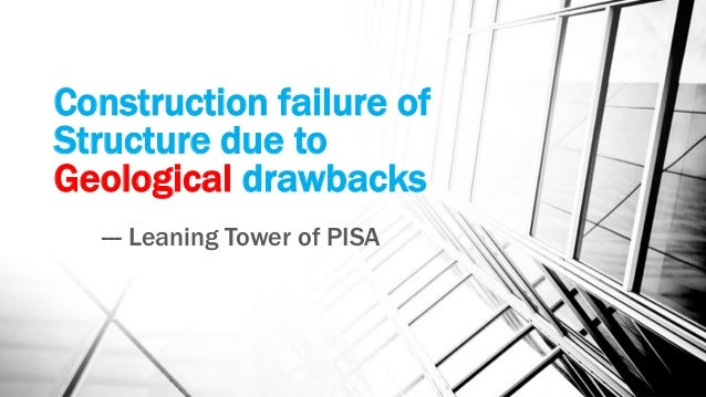 Construction failure of Structure due to Geological drawbacks --- Leaning Tower of PISA