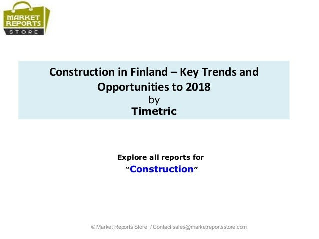 """Construction in Finland – Key Trends and Opportunities to 2018 by Timetric Explore all reports for """"Construction"""" © Market..."""