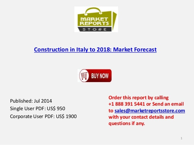 Construction in Italy to 2018: Market Forecast Published: Jul 2014 Single User PDF: US$ 950 Corporate User PDF: US$ 1900 O...