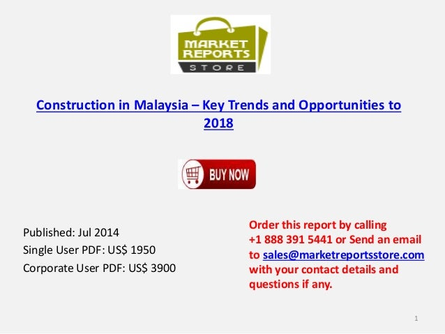 Construction in Malaysia – Key Trends and Opportunities to 2018 Published: Jul 2014 Single User PDF: US$ 1950 Corporate Us...