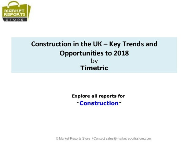 "Construction in the UK – Key Trends and Opportunities to 2018 by Timetric Explore all reports for ""Construction"" © Market ..."
