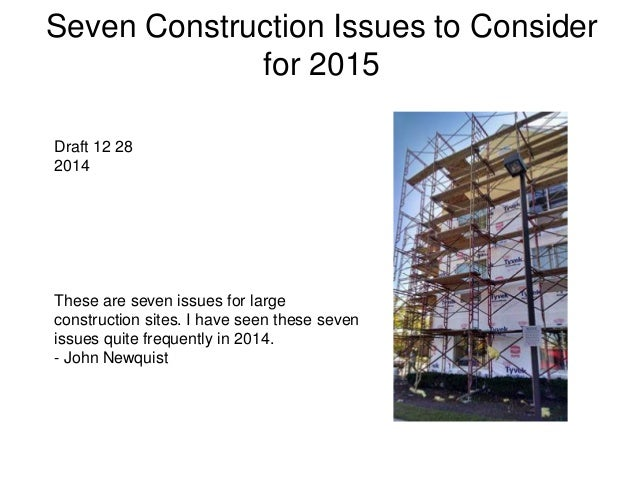 Seven Construction Issues to Consider for 2015 Draft 12 28 2014 These are seven issues for large construction sites. I hav...