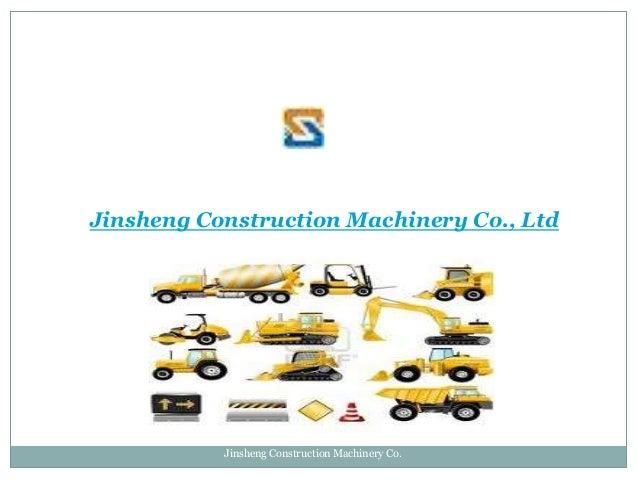 Jinsheng Construction Machinery Co., Ltd  Jinsheng Construction Machinery Co.