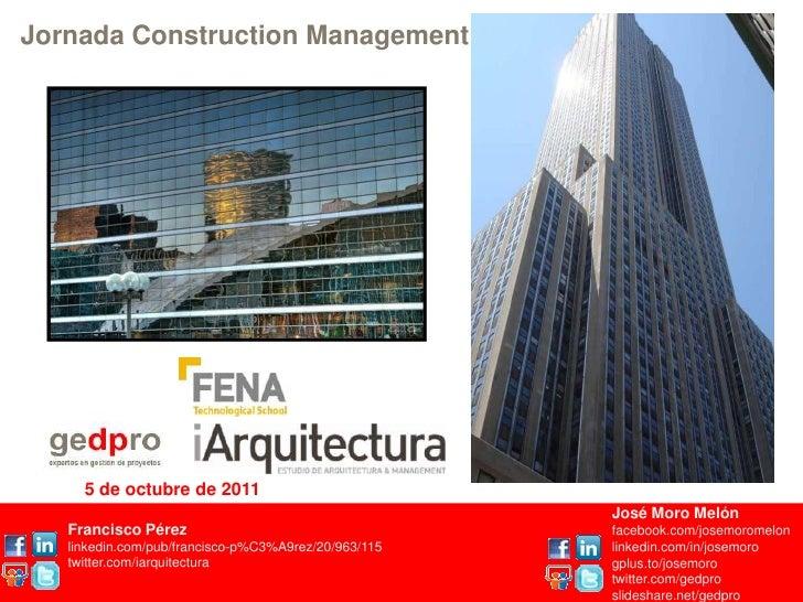 Jornada Construction Management<br />5 de octubre de 2011<br />Francisco Pérez<br />linkedin.com/pub/francisco-p%C3%A9rez/...