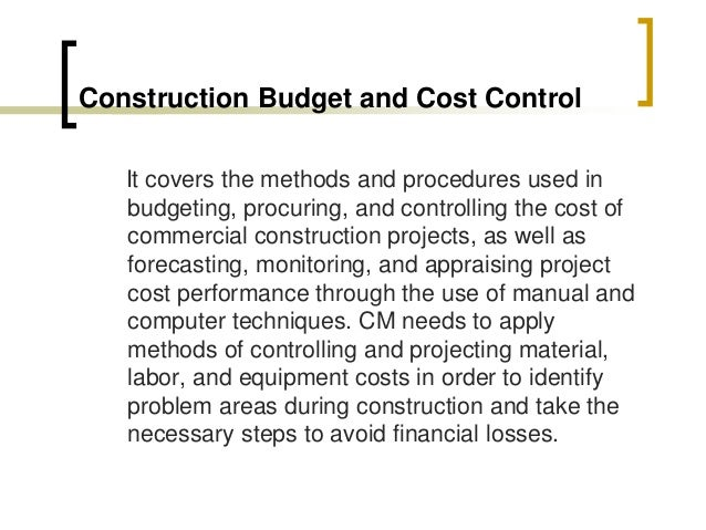 various applications and methods of cost control Cost studies of buildings is about the understanding and application of costs  different) and cost control 3  methods of forecasting and control of costs.